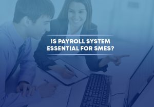Is Payroll System Essential for SMEs?