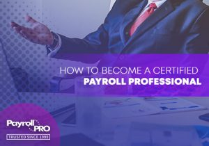 Here's How to Become a Certified Payroll Professional